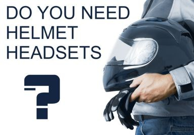 DO YOU NEED HELMET HEADSETS?